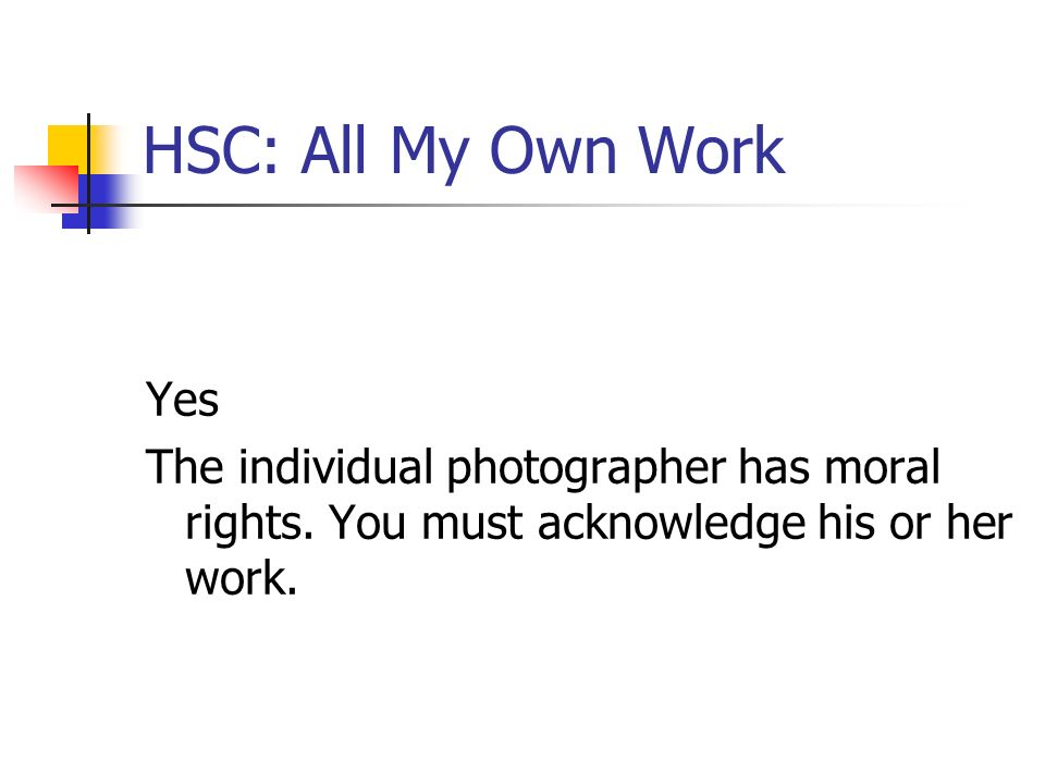 HSC: All My Own Work Yes. The individual photographer has moral rights.