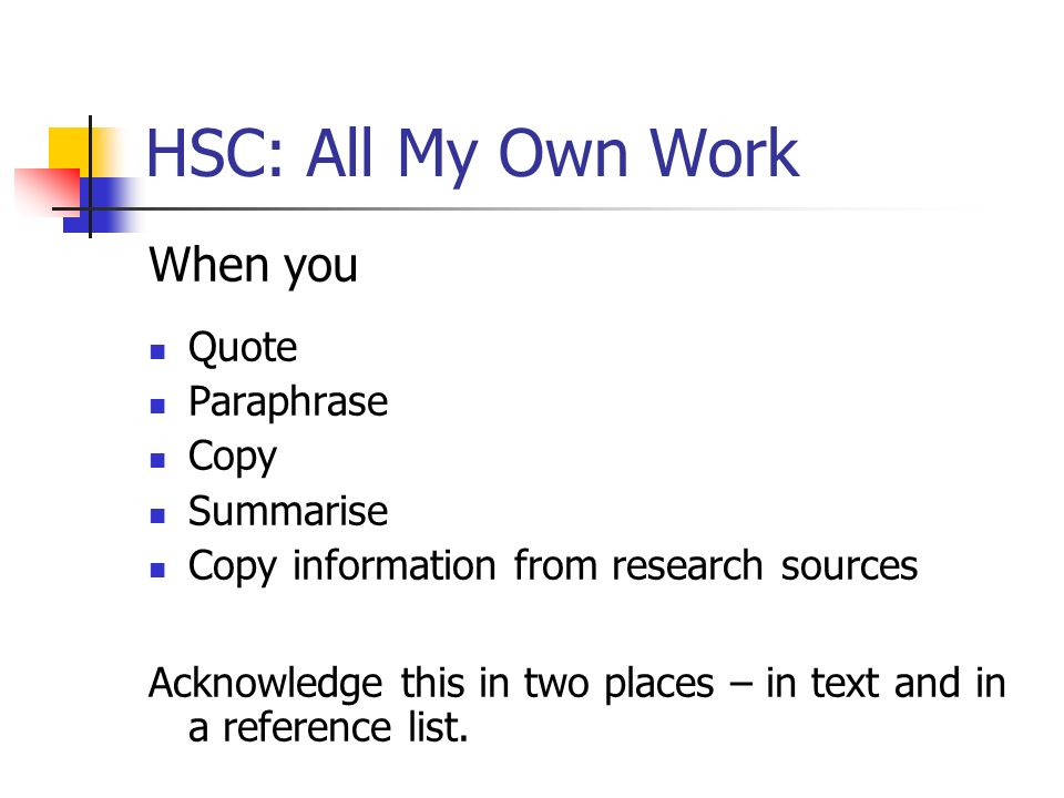 HSC: All My Own Work When you Quote Paraphrase Copy Summarise