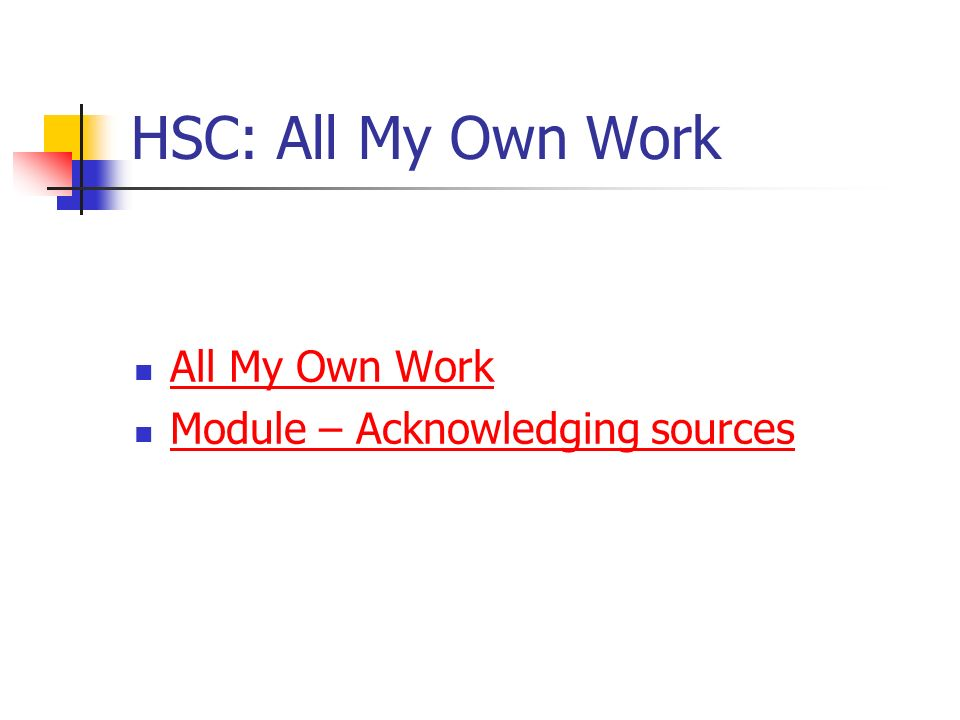 HSC: All My Own Work All My Own Work Module – Acknowledging sources