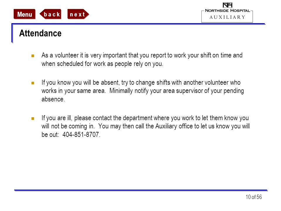 Attendance As a volunteer it is very important that you report to work your shift on time and when scheduled for work as people rely on you.