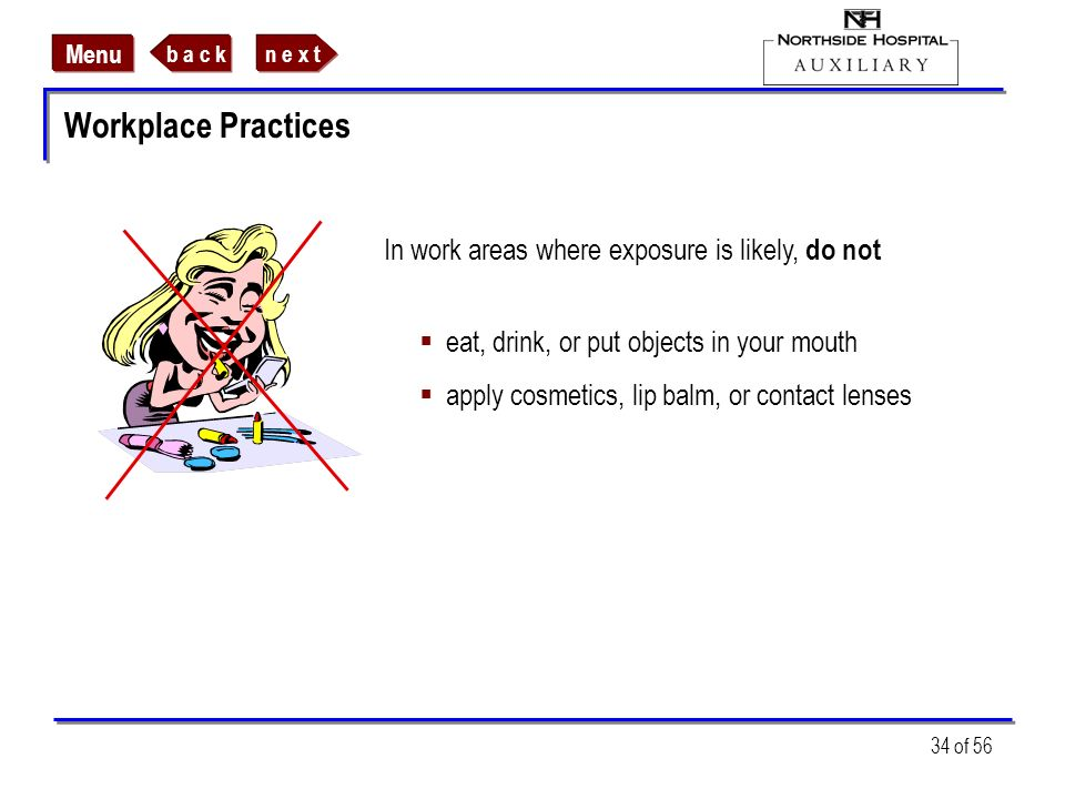 Workplace Practices In work areas where exposure is likely, do not