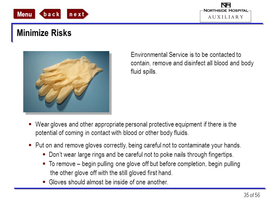 Minimize RisksEnvironmental Service is to be contacted to contain, remove and disinfect all blood and body fluid spills.