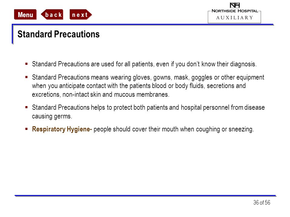 Standard Precautions Standard Precautions are used for all patients, even if you don't know their diagnosis.
