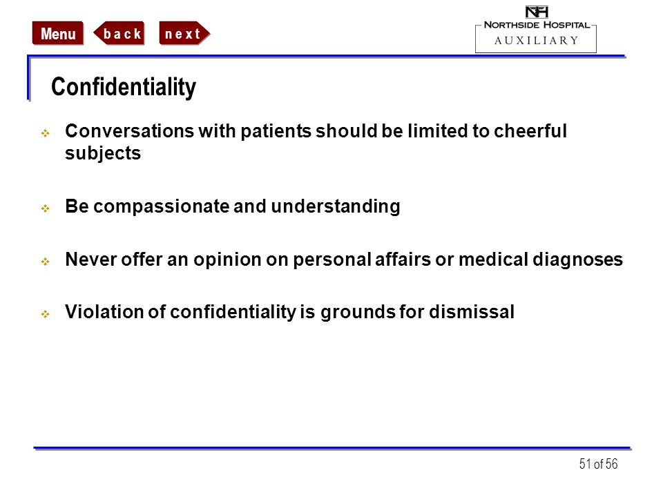 ConfidentialityConversations with patients should be limited to cheerful subjects. Be compassionate and understanding.