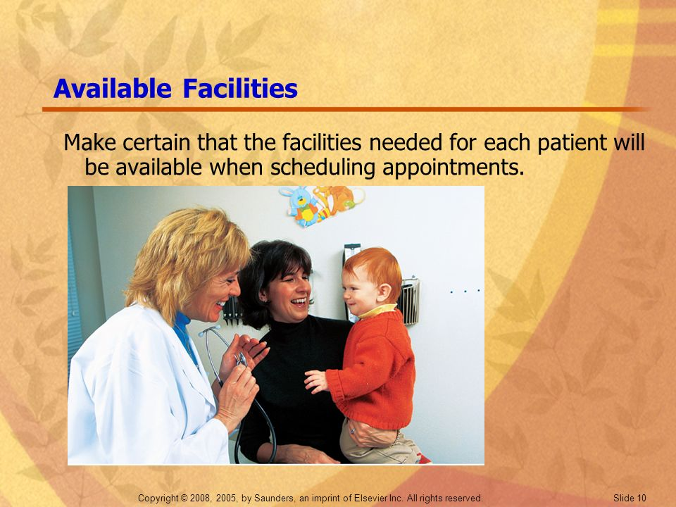 Available Facilities Make certain that the facilities needed for each patient will be available when scheduling appointments.