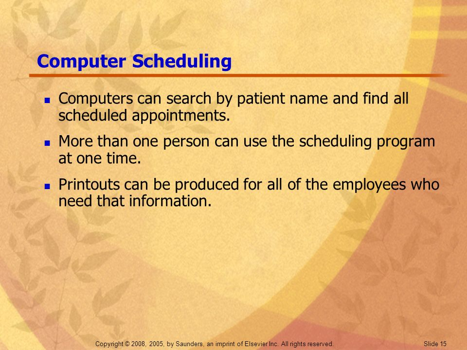 Computer Scheduling Computers can search by patient name and find all scheduled appointments.