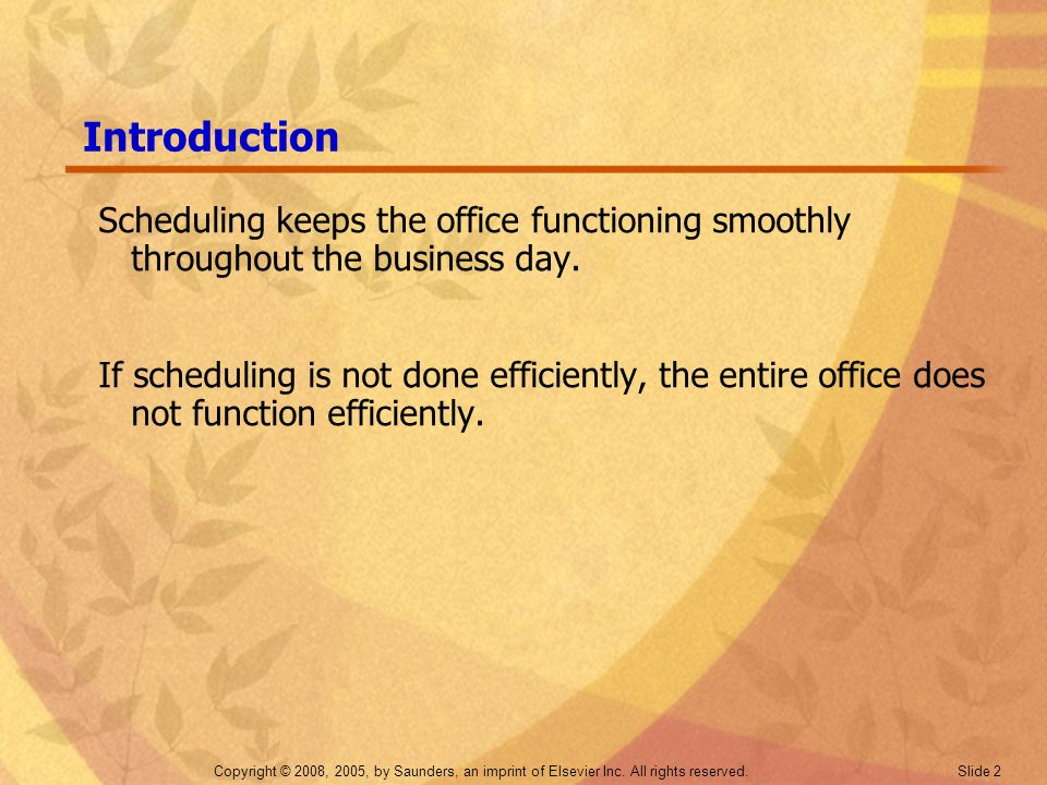 Introduction Scheduling keeps the office functioning smoothly throughout the business day.