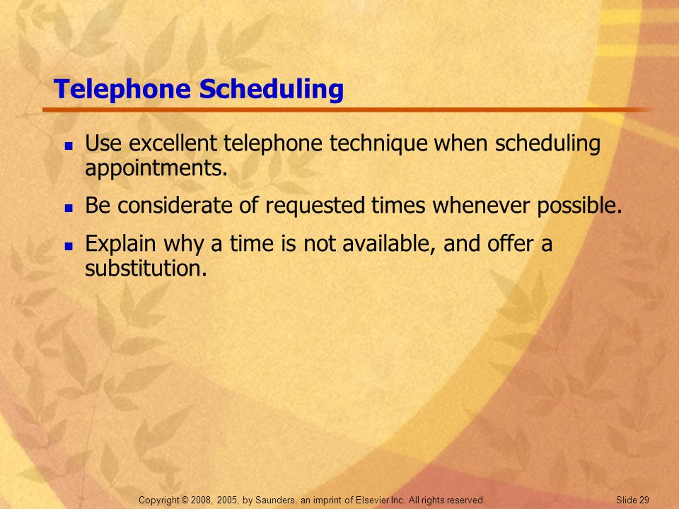 Telephone Scheduling Use excellent telephone technique when scheduling appointments. Be considerate of requested times whenever possible.