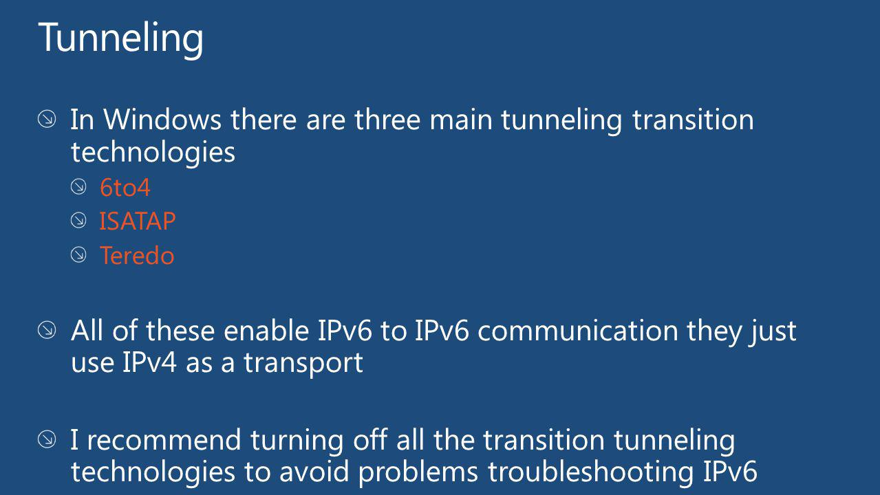 Tunneling In Windows there are three main tunneling transition technologies. 6to4. ISATAP. Teredo.