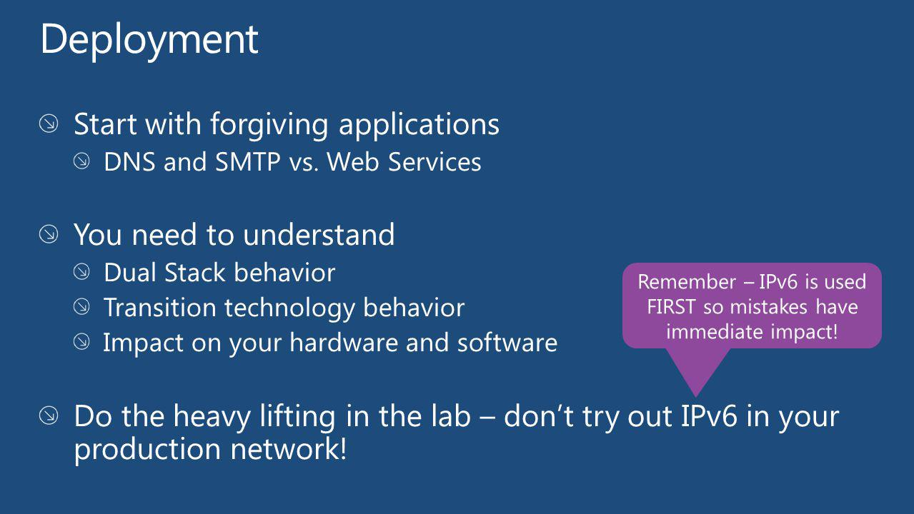 Remember – IPv6 is used FIRST so mistakes have immediate impact!