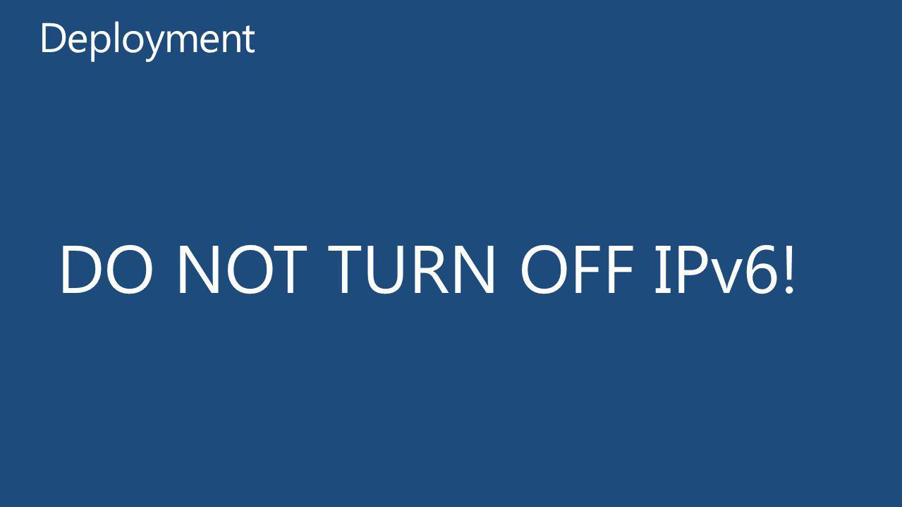 Deployment DO NOT TURN OFF IPv6!