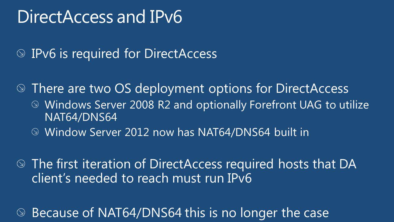 DirectAccess and IPv6 IPv6 is required for DirectAccess