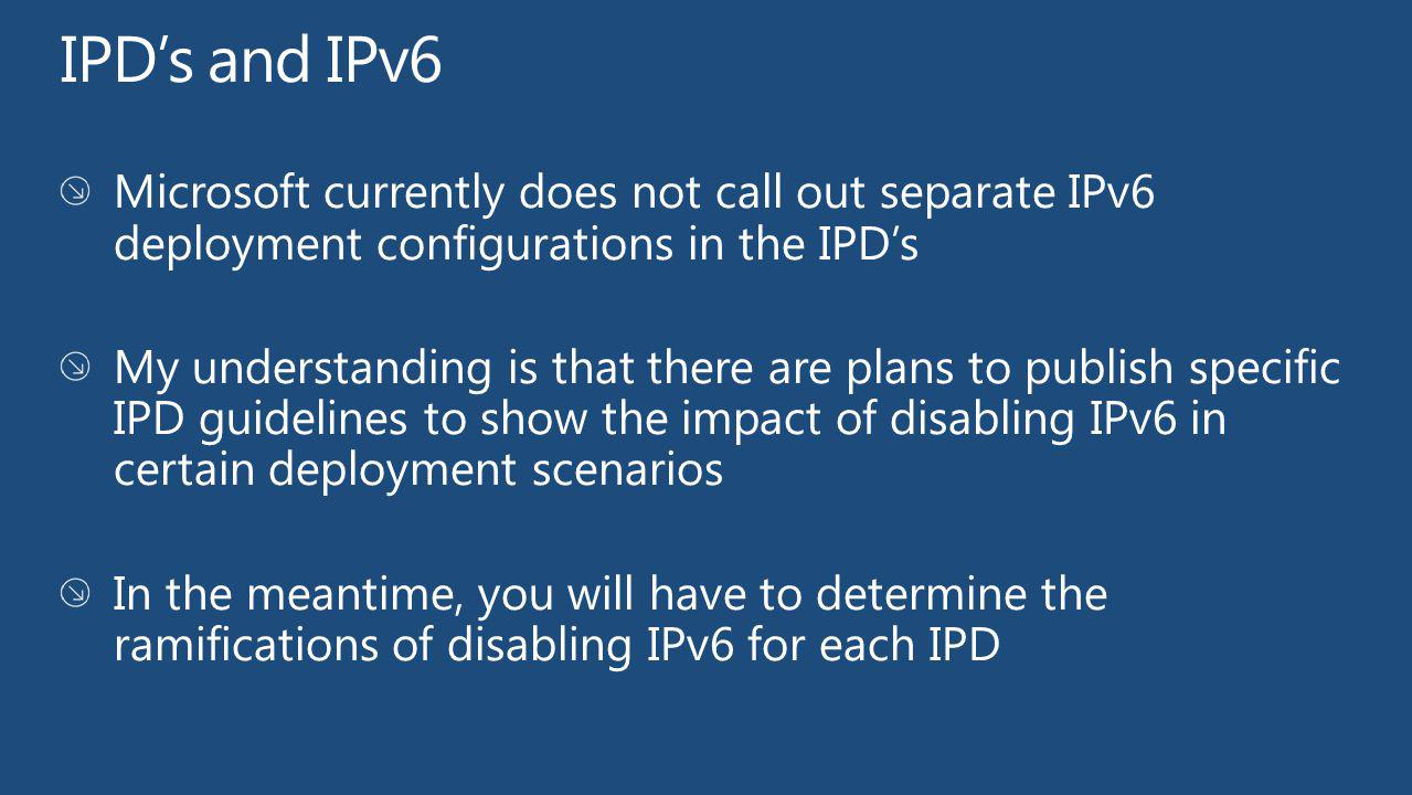 IPD's and IPv6 Microsoft currently does not call out separate IPv6 deployment configurations in the IPD's.