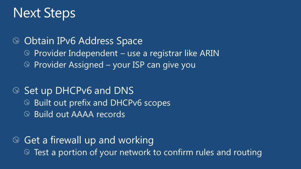 Next Steps Obtain IPv6 Address Space Set up DHCPv6 and DNS