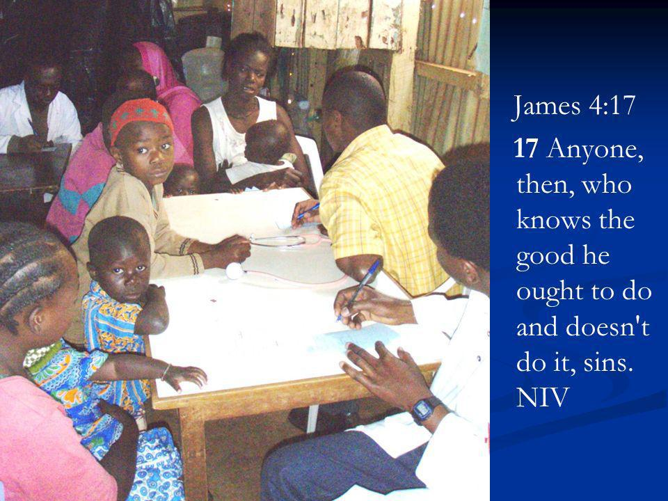 James 4:17 17 Anyone, then, who knows the good he ought to do and doesn t do it, sins. NIV