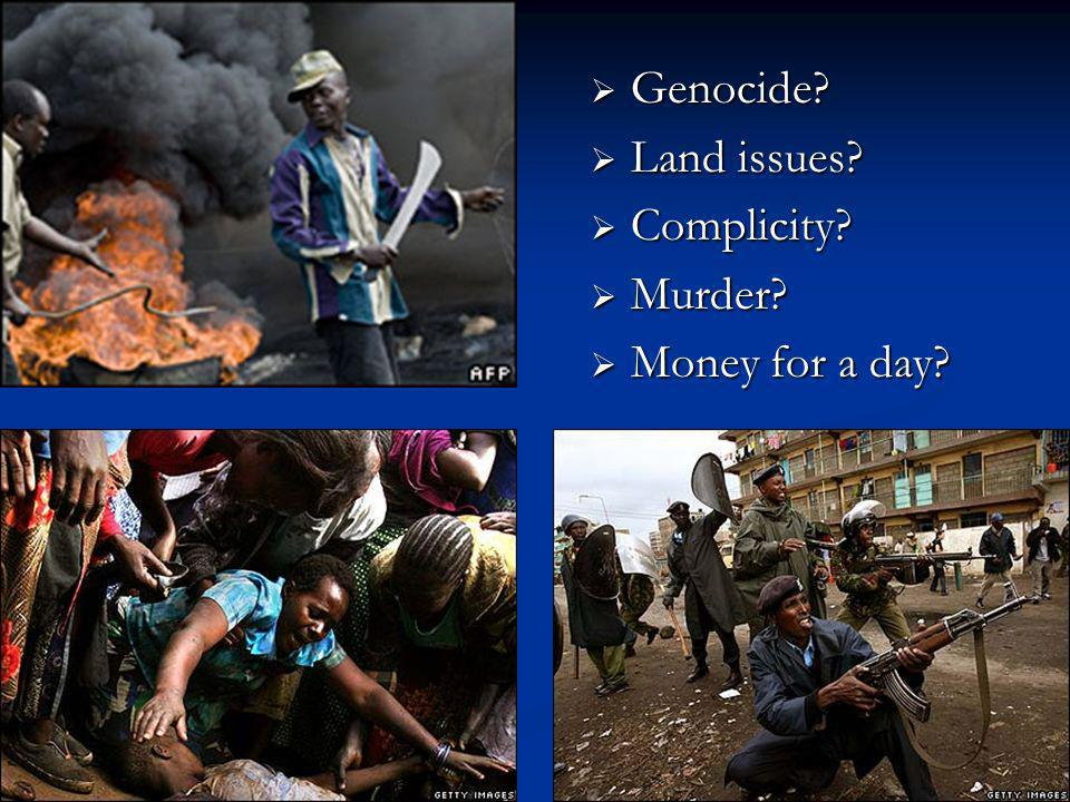 Genocide Land issues Complicity Murder Money for a day