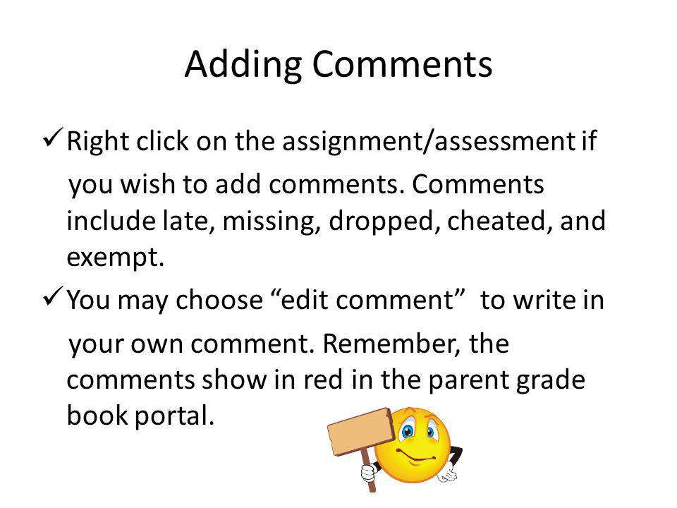 Adding Comments Right click on the assignment/assessment if