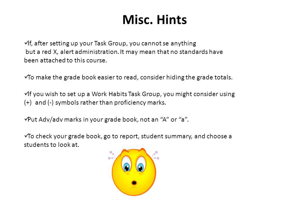Misc. Hints If, after setting up your Task Group, you cannot se anything.