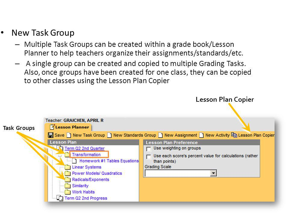 New Task Group Multiple Task Groups can be created within a grade book/Lesson Planner to help teachers organize their assignments/standards/etc.
