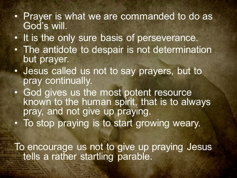 Prayer is what we are commanded to do as God's will.