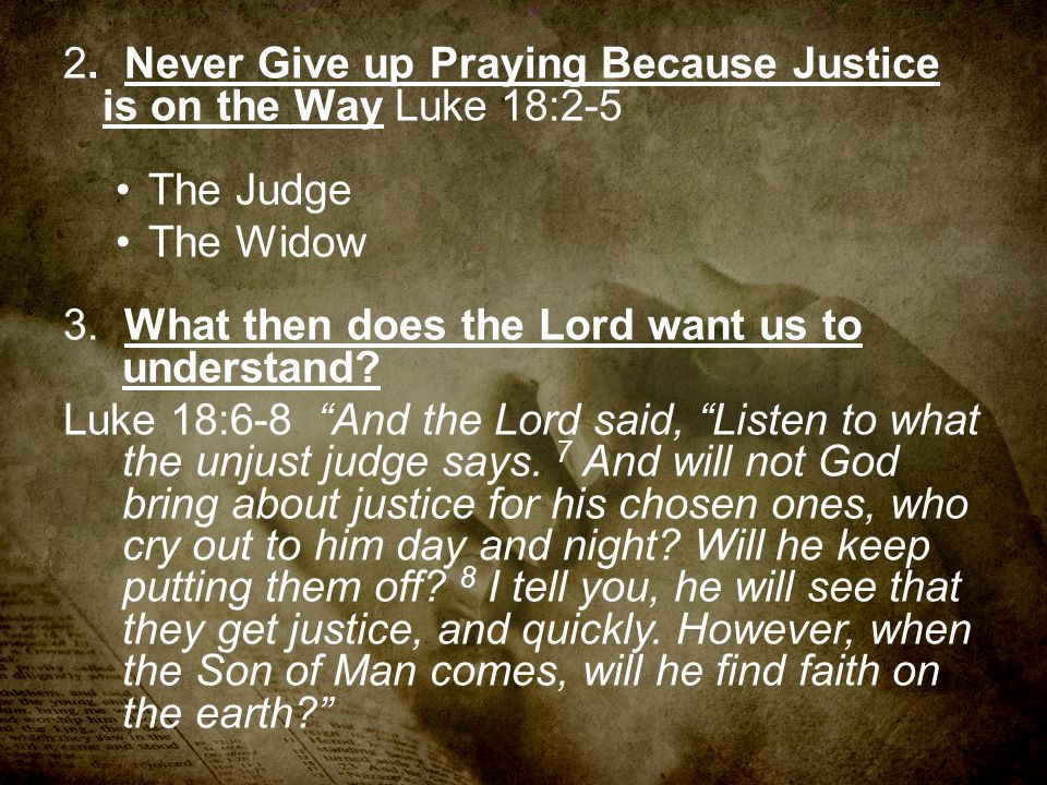 2. Never Give up Praying Because Justice is on the Way Luke 18:2-5