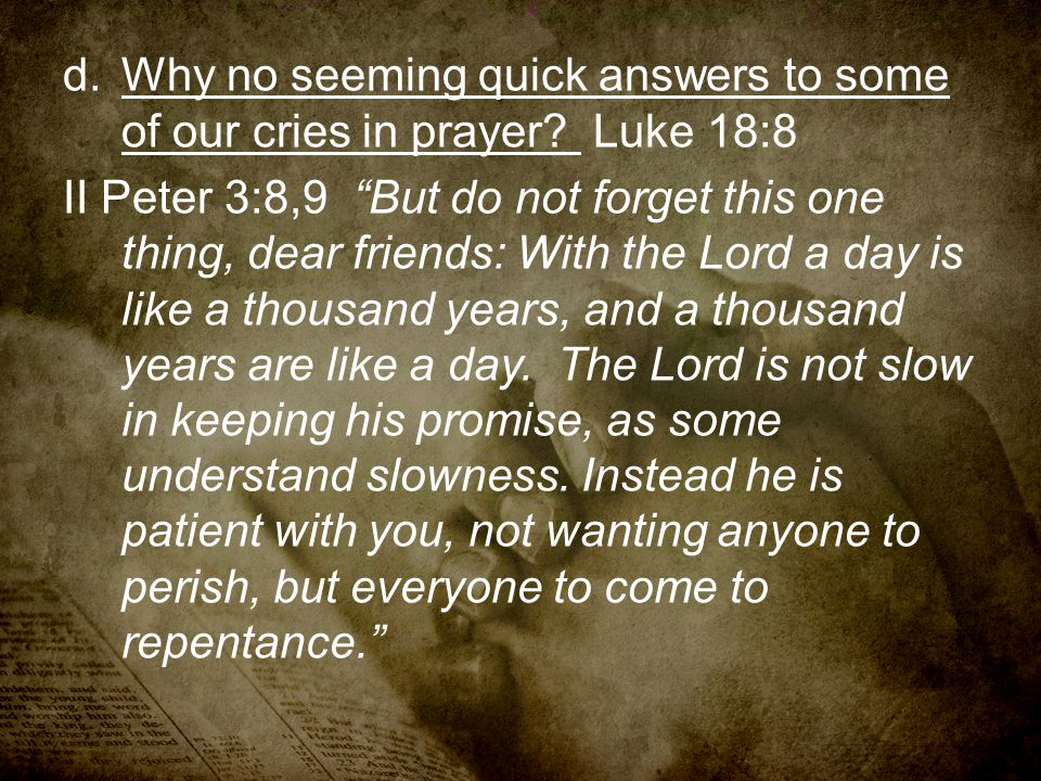 Why no seeming quick answers to some of our cries in prayer Luke 18:8