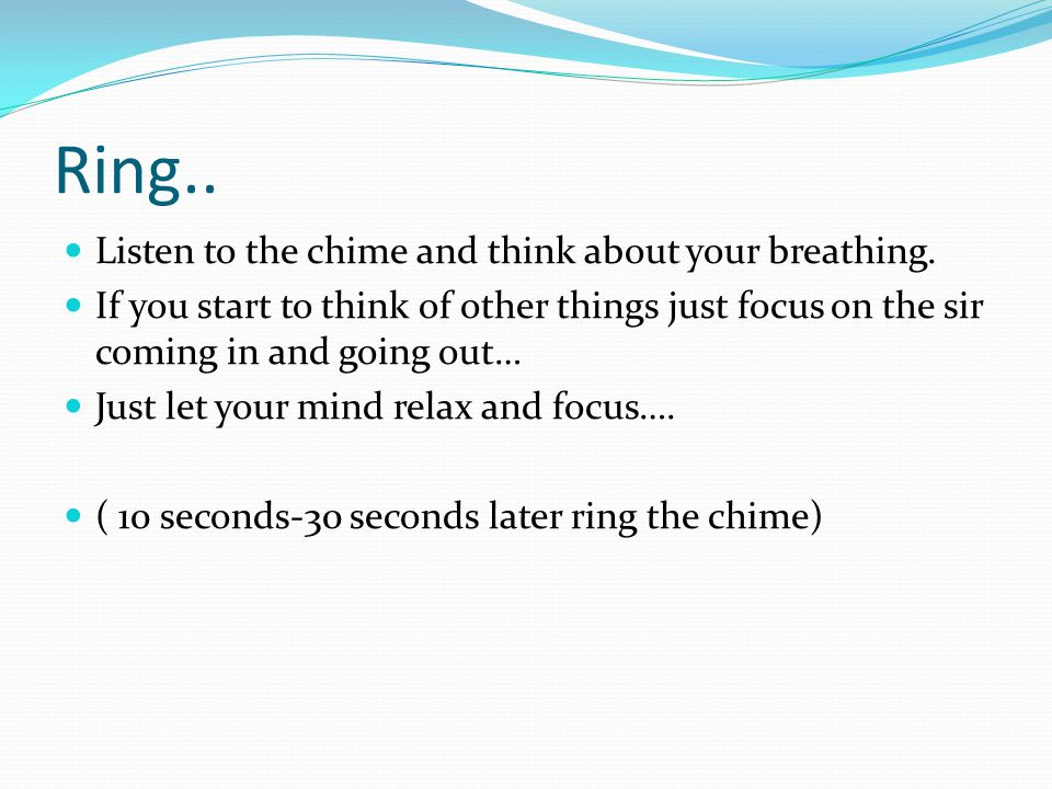 Ring.. Listen to the chime and think about your breathing.