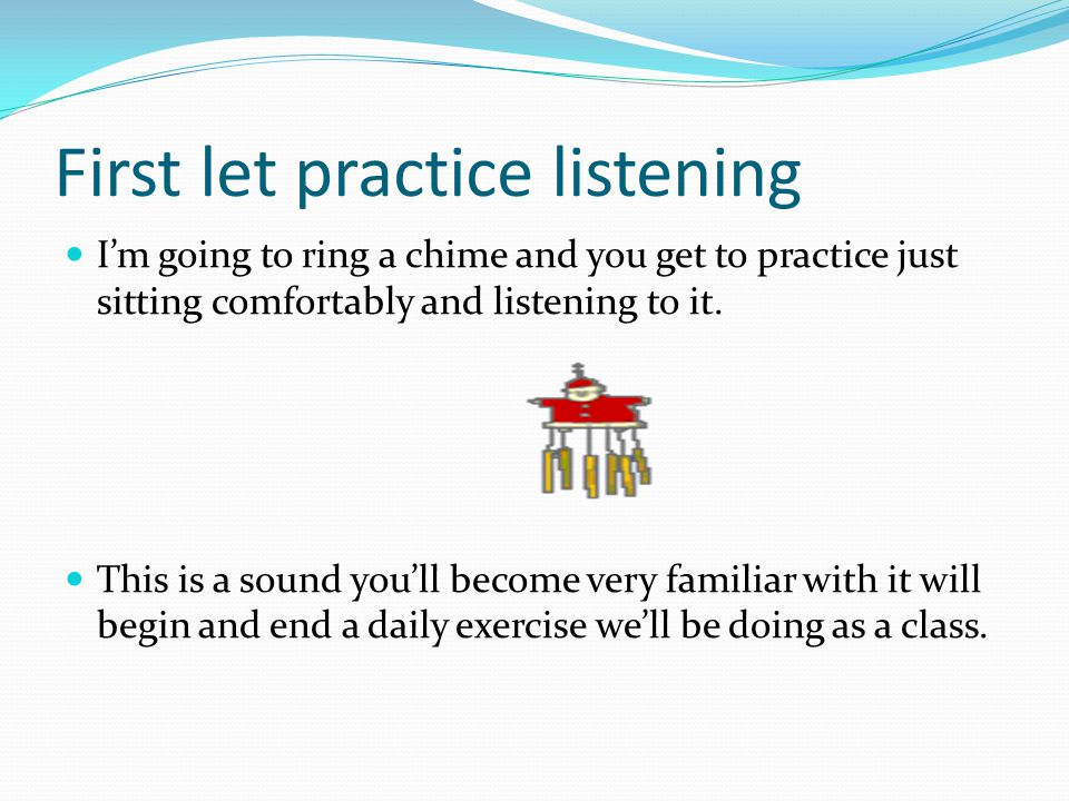 First let practice listening