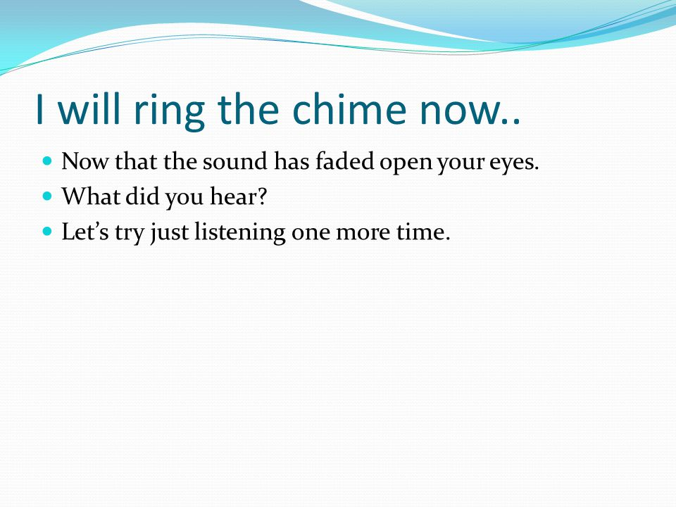 I will ring the chime now..