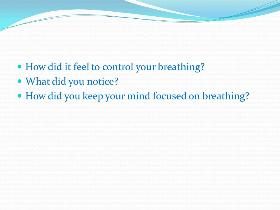 How did it feel to control your breathing