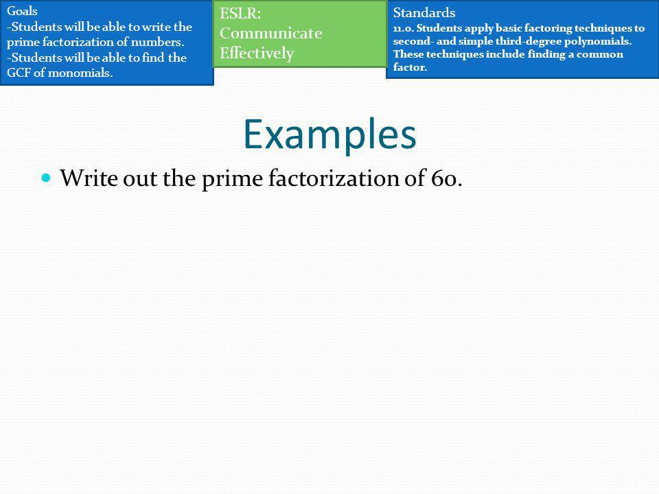 Examples Write out the prime factorization of 60. ESLR: