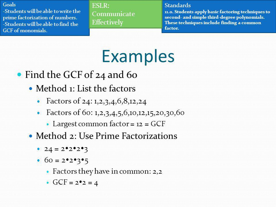 Examples Find the GCF of 24 and 60 Method 1: List the factors