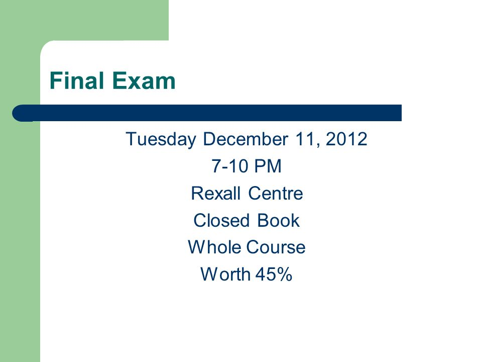 Final Exam Tuesday December 11, 2012 7-10 PM Rexall Centre Closed Book