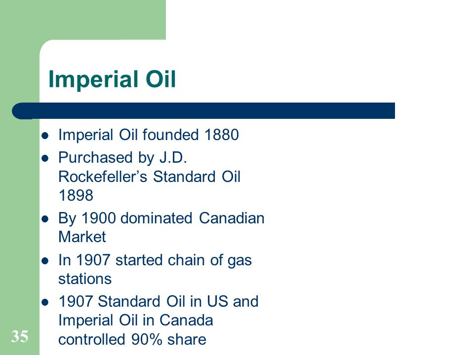 Imperial Oil 35 Imperial Oil founded 1880
