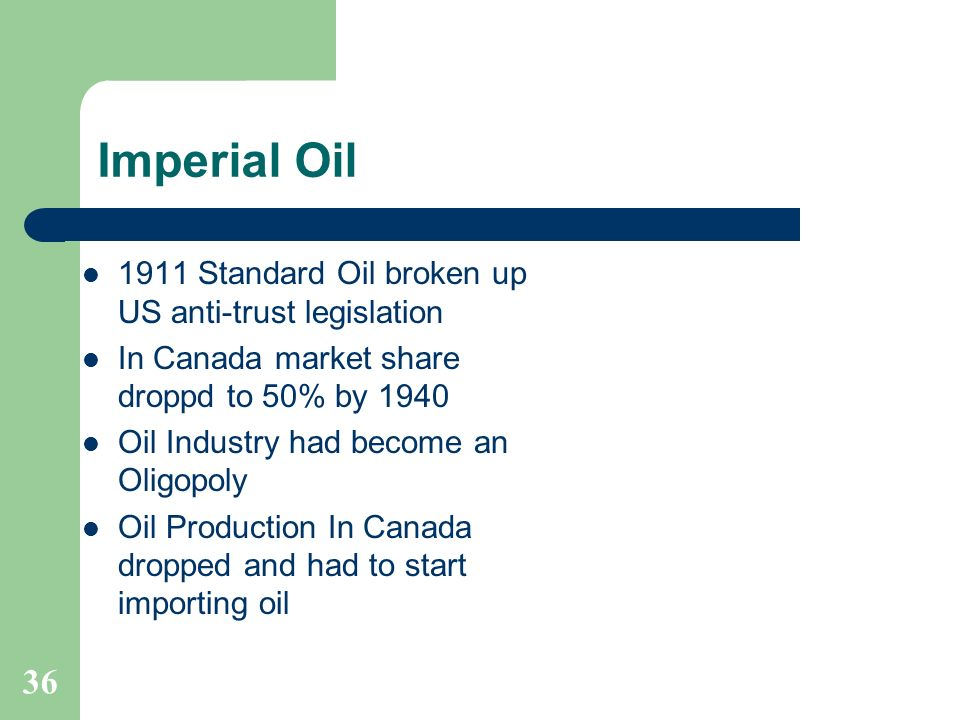 Imperial Oil 36 1911 Standard Oil broken up US anti-trust legislation