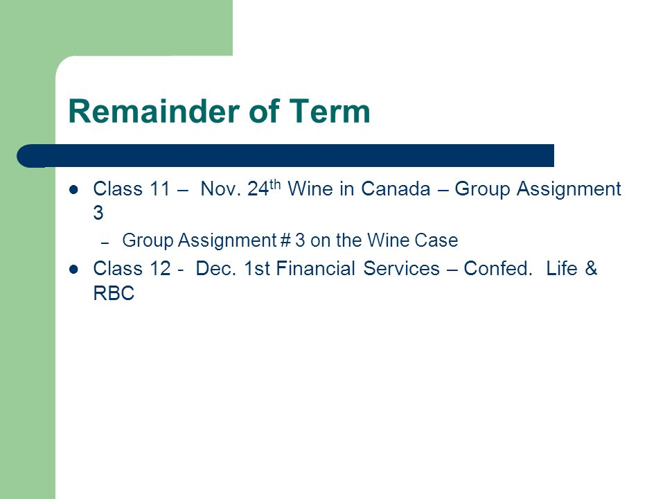 Remainder of Term Class 11 – Nov. 24th Wine in Canada – Group Assignment 3. Group Assignment # 3 on the Wine Case.