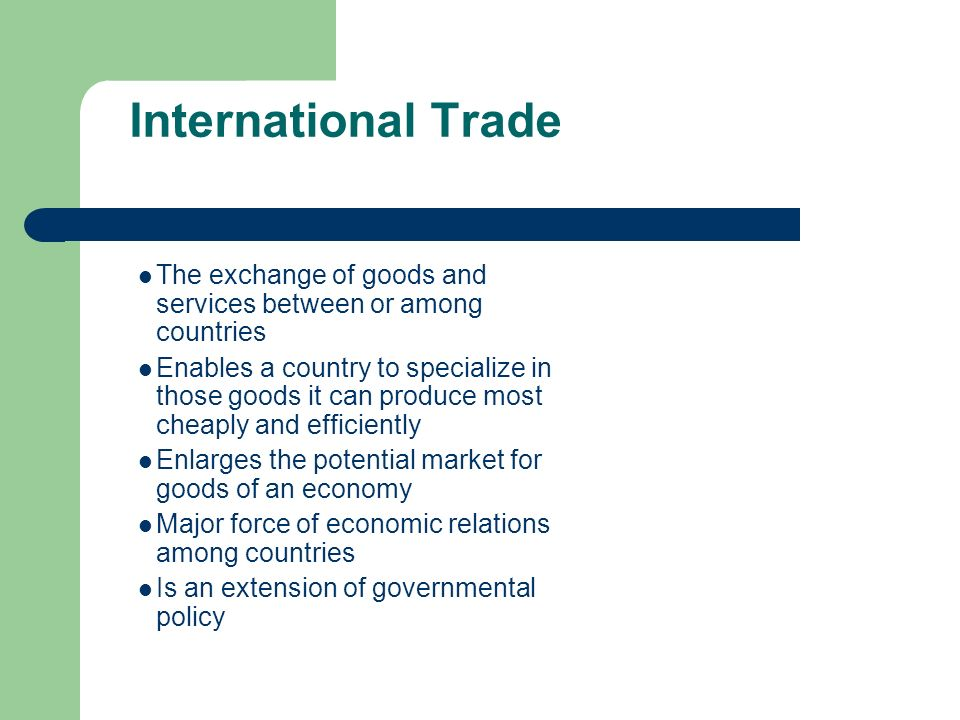 International Trade The exchange of goods and services between or among countries.