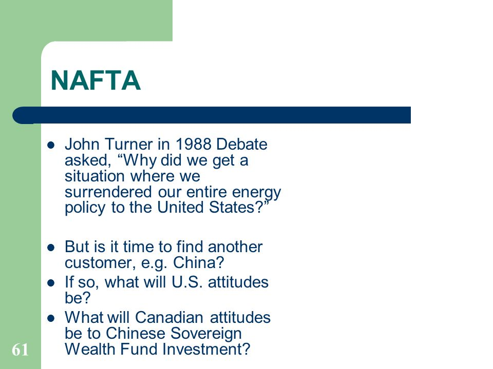 NAFTA John Turner in 1988 Debate asked, Why did we get a situation where we surrendered our entire energy policy to the United States