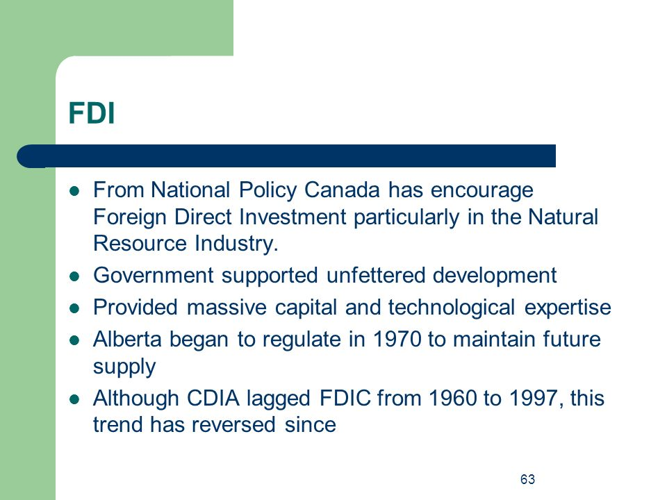 FDI From National Policy Canada has encourage Foreign Direct Investment particularly in the Natural Resource Industry.