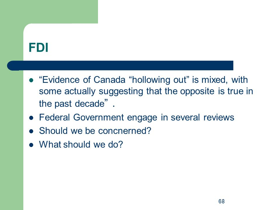FDI Evidence of Canada hollowing out is mixed, with some actually suggesting that the opposite is true in the past decade .