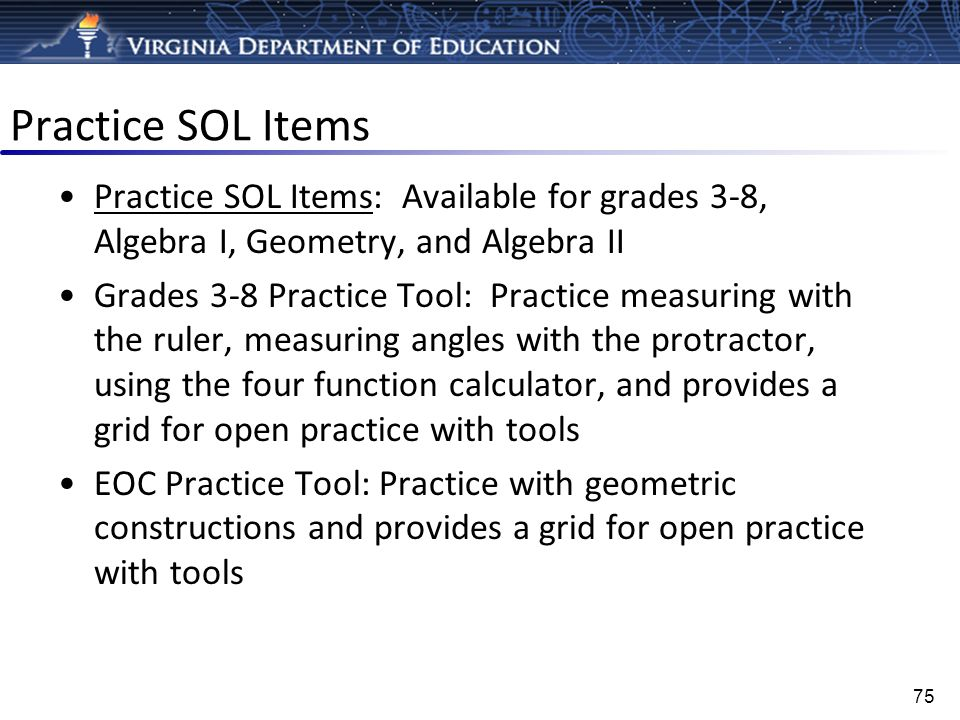 Practice SOL Items Practice SOL Items: Available for grades 3-8, Algebra I, Geometry, and Algebra II.