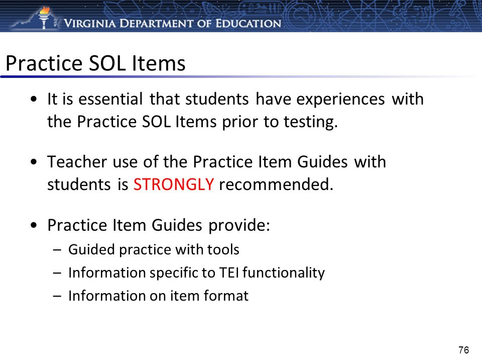 Practice SOL Items It is essential that students have experiences with the Practice SOL Items prior to testing.