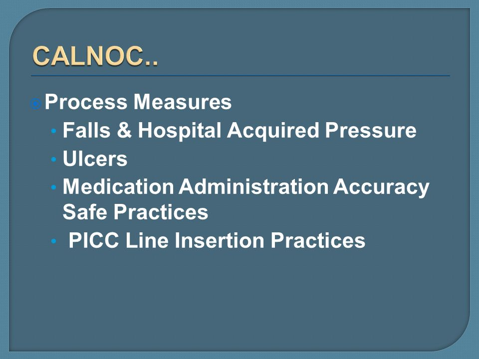 CALNOC.. Process Measures Falls & Hospital Acquired Pressure Ulcers
