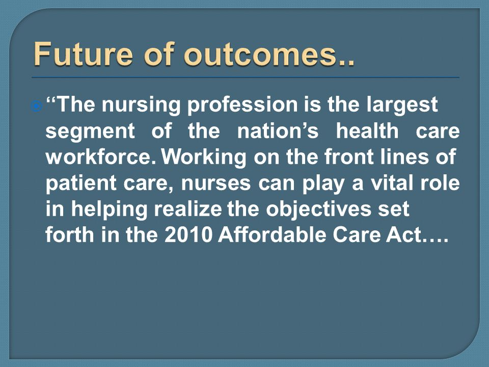 Future of outcomes.. The nursing profession is the largest