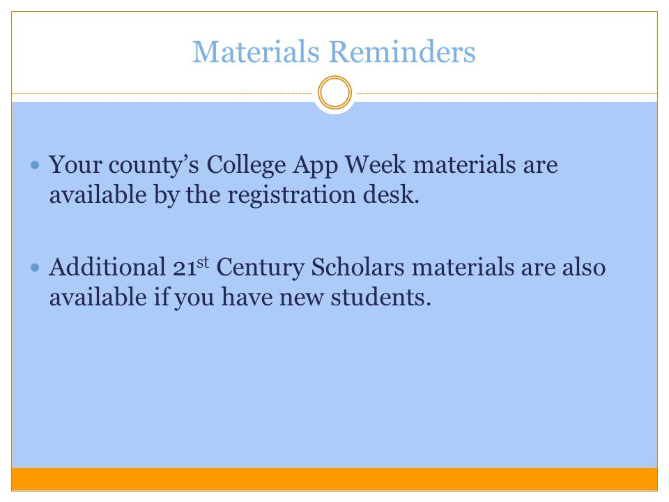 Materials Reminders Your county's College App Week materials are available by the registration desk.