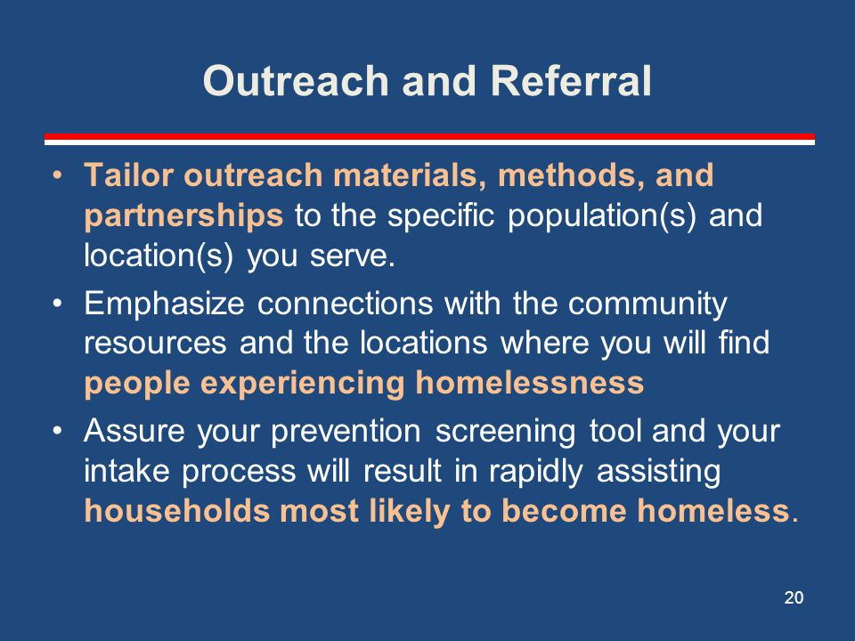 Outreach and Referral Tailor outreach materials, methods, and partnerships to the specific population(s) and location(s) you serve.