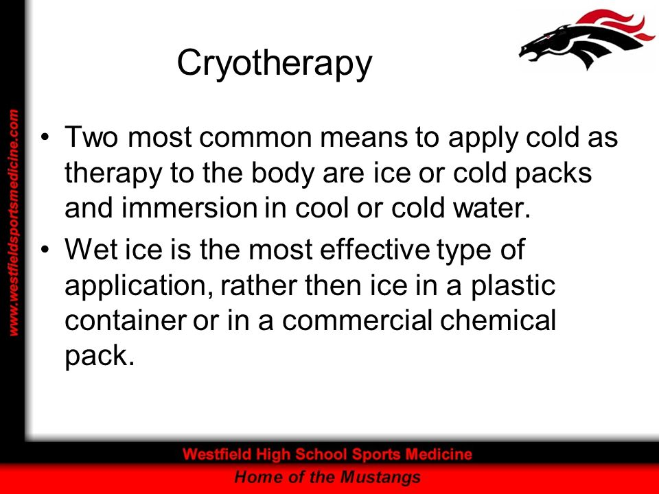 Cryotherapy Two most common means to apply cold as therapy to the body are ice or cold packs and immersion in cool or cold water.