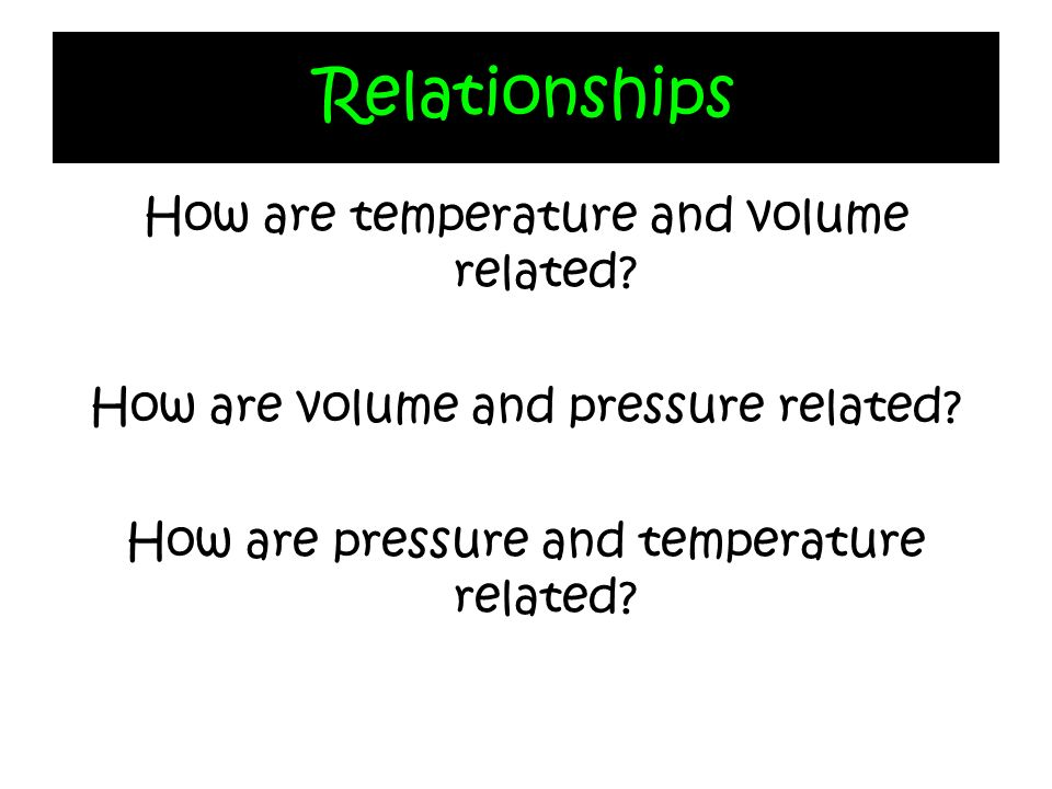 Relationships How are temperature and volume related