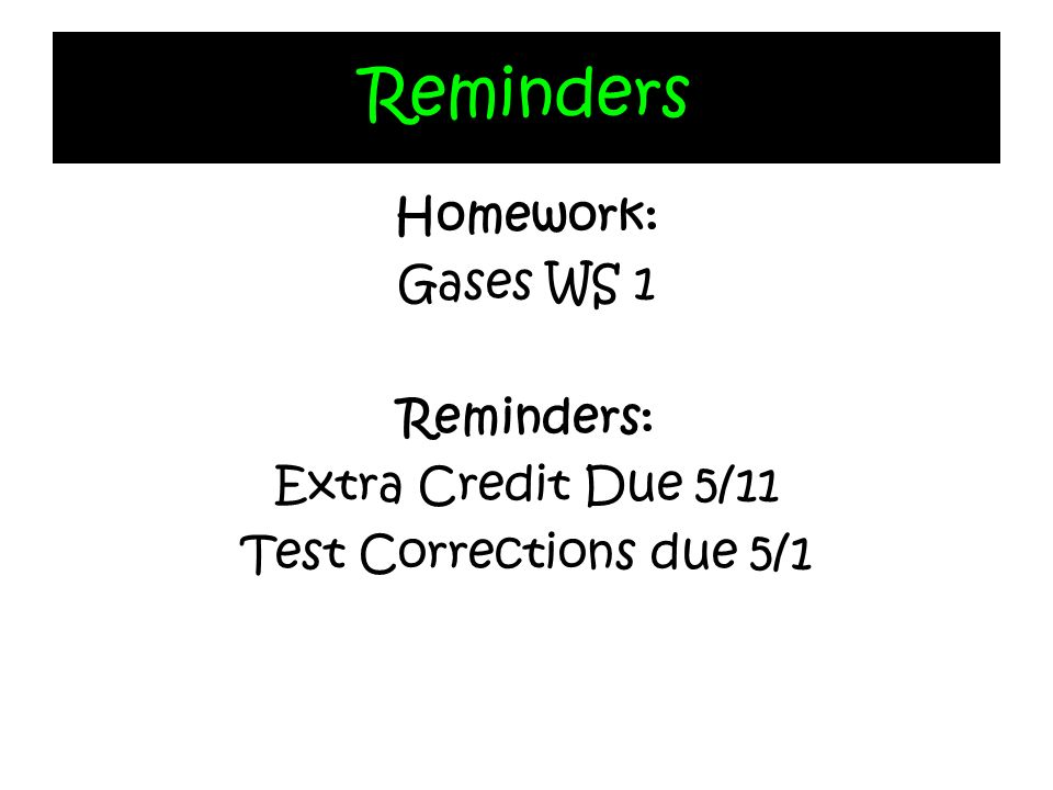 Reminders Homework: Gases WS 1 Reminders: Extra Credit Due 5/11