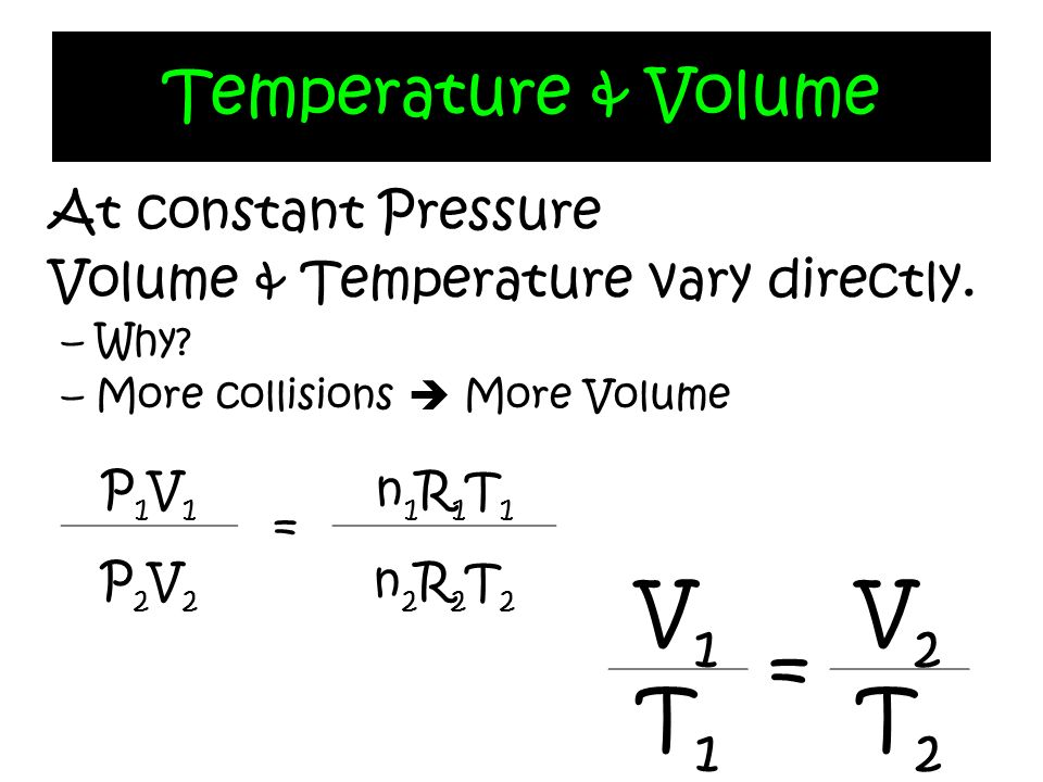 V1 = V2 T1 T2 Temperature & Volume At constant Pressure